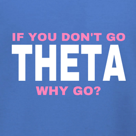If You Don't Go Theta, Why Go?